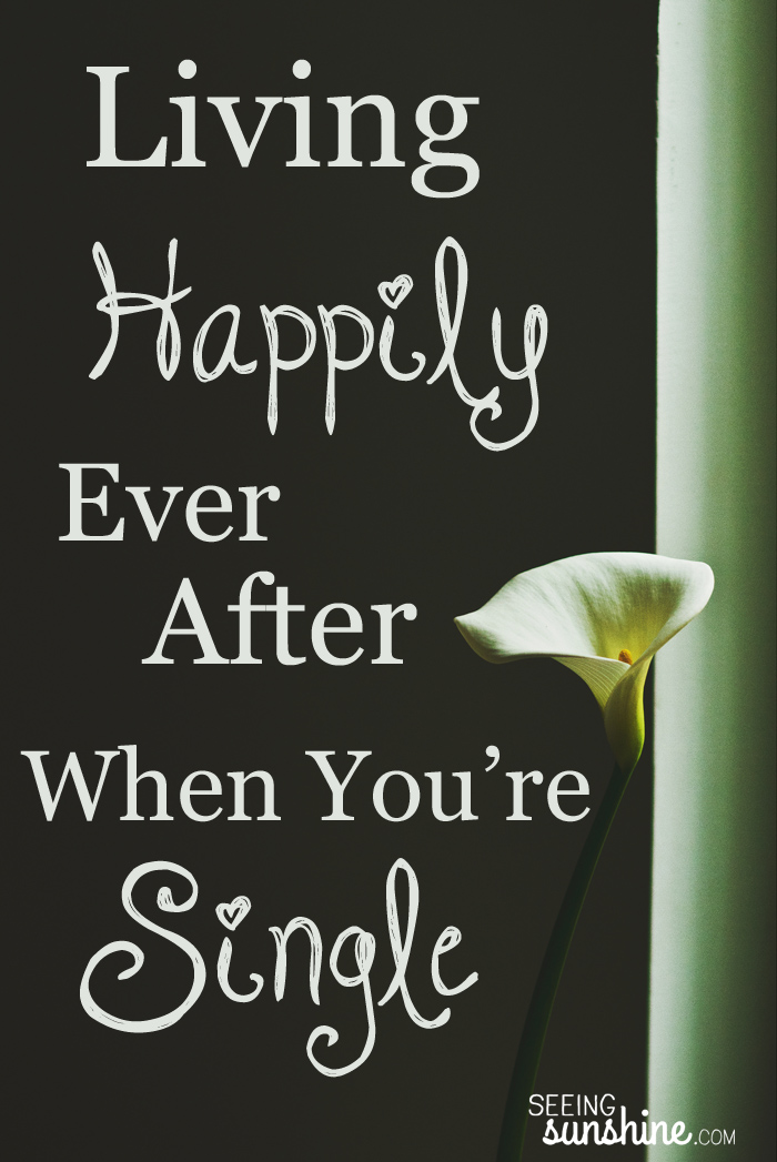 Just because you're single, doesn't mean you can't live happily ever after -- starting right now!