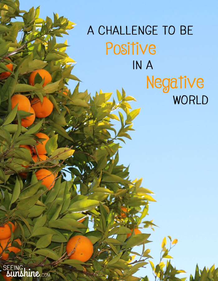 A Challenge to be Positive: What are you doing to be positive in this negative world? Check out these ideas.