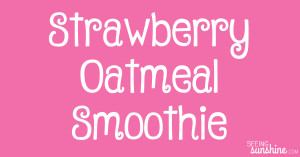 Strawberry Oatmeal Smoothie