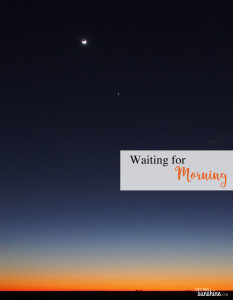 Waiting for Morning: A Glimpse into my Heart Break