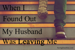 When I Found Out My Husband Was Leaving Me