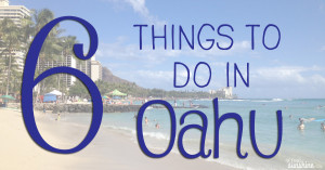6 Things to Do in Oahu