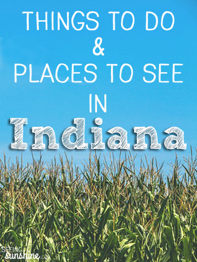 Places To Go Things To Do In Indiana Seeing Sunshine