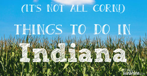 Places to Go & Things to Do in Indiana