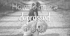 How to Help a Depressed Friend