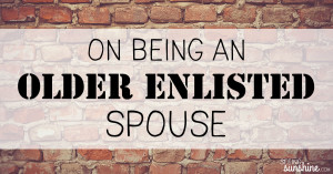 On Being an Older Enlisted Spouse