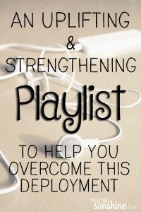 Uplifting & Strengthening Playlist to Overcome Deployment
