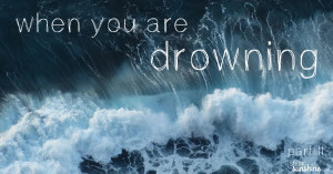 When You Are Drowning
