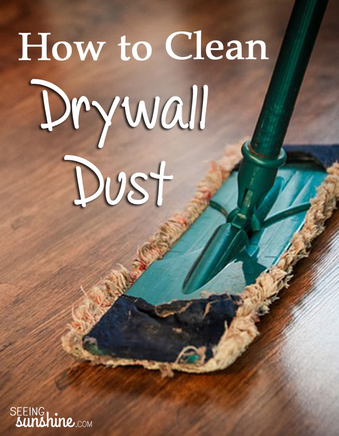 How To Clean Drywall Dust Seeing Sunshine