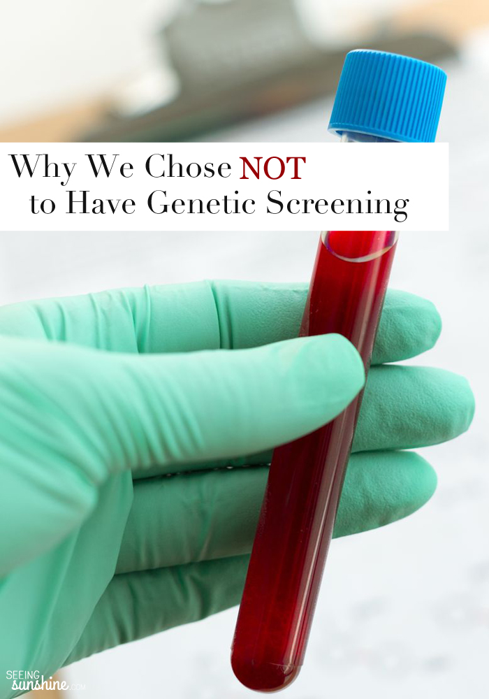 During pregnancy, there are several genetic screening tests you can get. Everyone has the option. Here's why we decided not to do the testing.