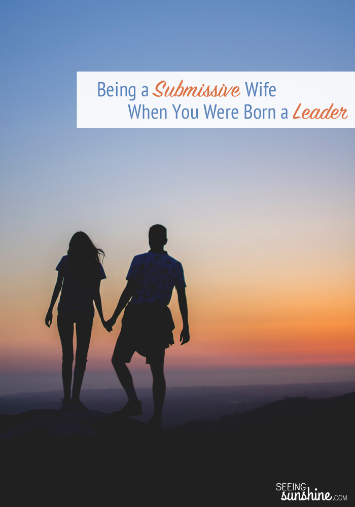 Were you born a leader? How can you be a more submissive wife when you have the personality of a leader? See what the Bible says about submission and learn ways to help your husband lead.