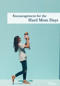 Encouragement for the Hard Mom Days